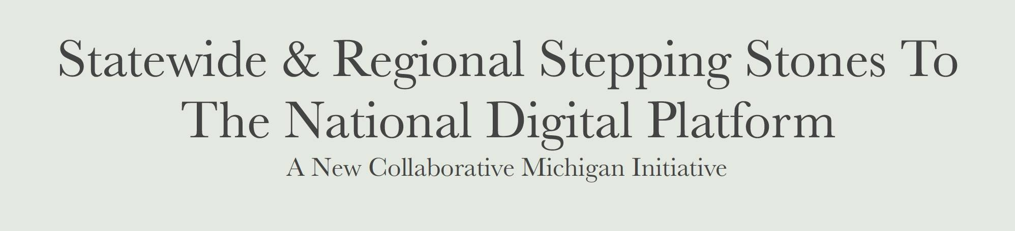 Statewide & Regional Stepping Stones to the National Digital Platform